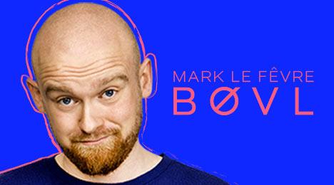 Mark Le Fevre BØVL! Tour 2019